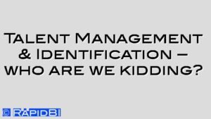 Talent Management & Identification – who are we kidding?