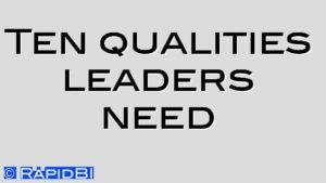 Ten qualities leaders need