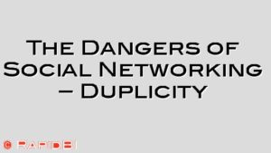 The Dangers of Social Networking – Duplicity