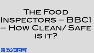 The Food Inspectors – BBC1 – How Clean/ Safe is it?