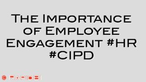 The Importance of Employee Engagement #HR #CIPD