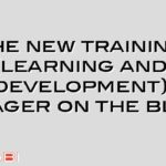 The new training (learning and development) manager on the block