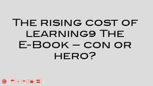 The rising cost of learning… The E-Book – con or hero?