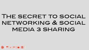 The secret to social networking & social media = sharing