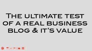 The ultimate test of a real business blog & it's value