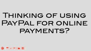 Thinking of using PayPal for online payments?