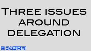 Three issues around delegation