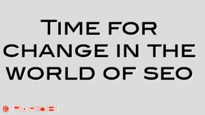 Time for change in the world of seo
