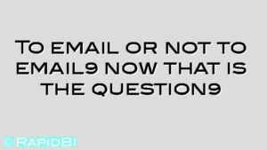 To email or not to email… now that is the question…