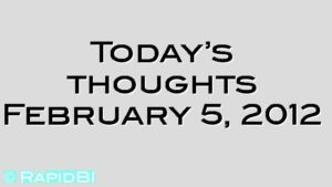 Today's thoughts February 5, 2012