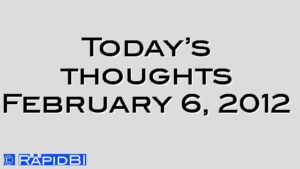Today's thoughts February 6, 2012
