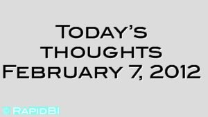 Today's thoughts February 7, 2012