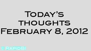 Today's thoughts February 8, 2012