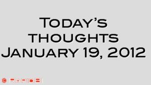 Today's thoughts January 19, 2012