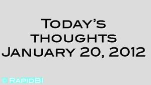 Today's thoughts January 20, 2012