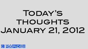 Today's thoughts January 21, 2012
