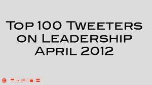 Top 100 Tweeters on Leadership April 2012