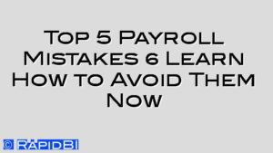 Top 5 Payroll Mistakes | Learn How to Avoid Them Now