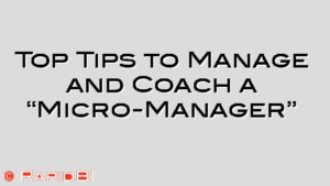 """Top Tips to Manage and Coach a """"Micro-Manager"""""""