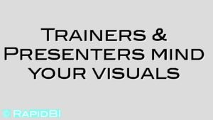 Trainers & Presenters mind your visuals