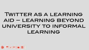 Twitter as a learning aid – learning beyond university to informal learning