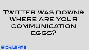 Twitter was down… where are your communication eggs?