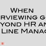 When interviewing goes beyond HR and the Line Manager