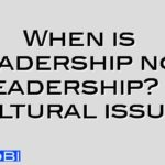 When is leadership not leadership? – cultural issues