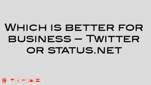Which is better for business – Twitter or status.net