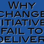 Why change initiatives fail to deliver