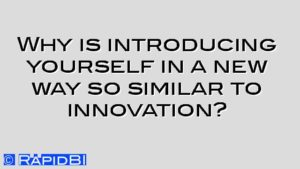 Why is introducing yourself in a new way so similar to innovation?