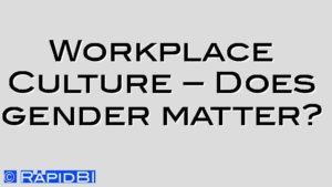Workplace Culture – Does gender matter?
