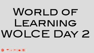 World of Learning WOLCE Day 2
