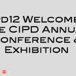 #cipd12 Welcome to the CIPD Annual Conference & Exhibition
