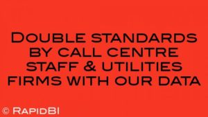 Double standards by call centre staff & utilities firms with our data