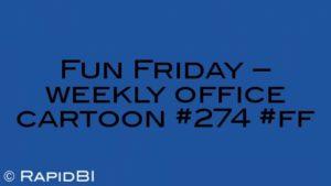 Fun Friday – weekly office cartoon #274 #ff