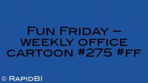 Fun Friday – weekly office cartoon #275 #ff