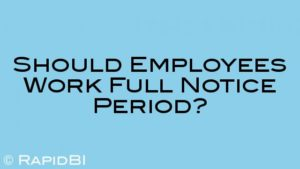 Should Employees Work Full Notice Period?