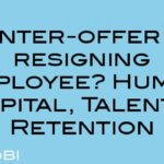 Counter-offer to a resigning employee? Human Capital, Talent & Retention