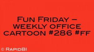 Fun Friday – weekly office cartoon #286 #ff