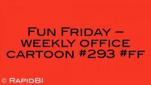 Fun Friday – weekly office cartoon #293 #ff