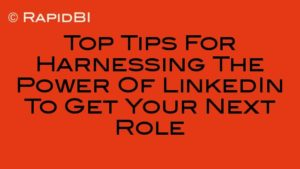 Top Tips For Harnessing The Power Of LinkedIn To Get Your Next Role