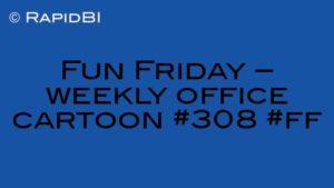 Fun Friday – weekly office cartoon #308 #ff