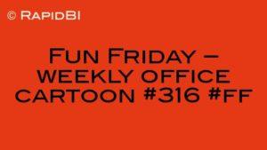 Fun Friday – weekly office cartoon #316 #ff