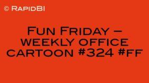 Fun Friday – weekly office cartoon #324 #ff