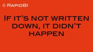 If it's not written down, it didn't happen