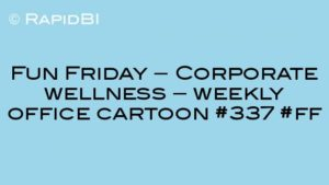 Fun Friday – Corporate wellness – weekly office cartoon #337 #ff