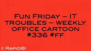Fun Friday – IT troubles – weekly office cartoon #336 #ff