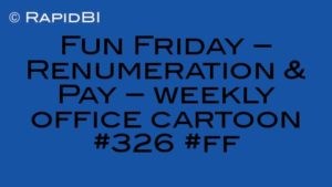 Fun Friday – Renumeration & Pay – weekly office cartoon #326 #ff