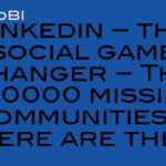 LinkedIn or LinkedOut – the social game changer – The 800000 missing communities – where are they?